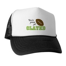 You're Gonna Get Clayed! Trucker Hat