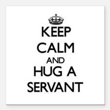 "Keep Calm and Hug a Servant Square Car Magnet 3"" x"
