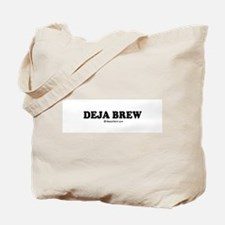 Deja Brew / drinking humor Tote Bag
