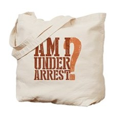 Am I Under Arrest Tote Bag