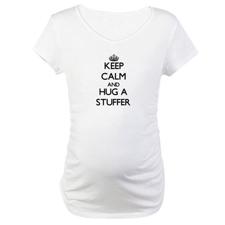Keep Calm and Hug a Stuffer Maternity T-Shirt