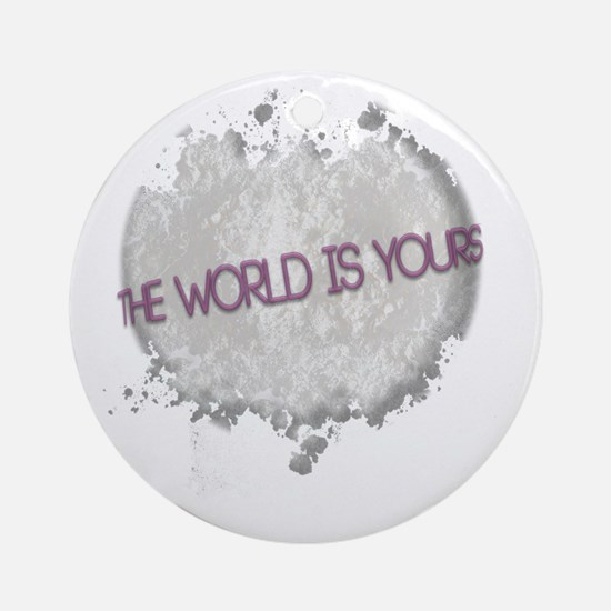 worldisyours copy Round Ornament