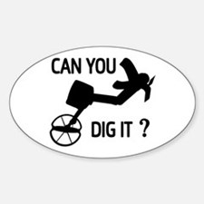 Can you dig it ? Decal