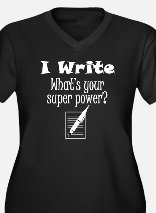I Write What's Your Super Power? Plus Size T-Shirt