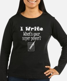 I Write What's Your Super Power? Long Sleeve T-Shi