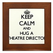 Keep Calm and Hug a Theatre Director Framed Tile