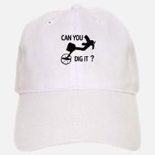 Can you dig it ? Baseball Baseball Cap