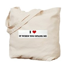 I Love IT WHEN YOU SPANK ME Tote Bag