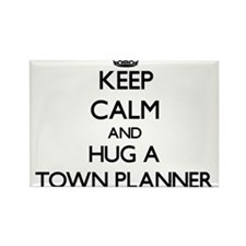 Keep Calm and Hug a Town Planner Magnets