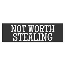 Not Worth Stealing Bumper Bumper Sticker