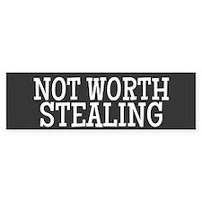 Not Worth Stealing Bumper Bumper Sticker