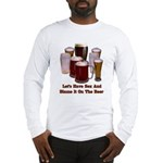 Beer and Sex Long Sleeve T-Shirt
