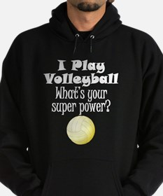 I Play Volleyball What's Your Super Power? Hoodie