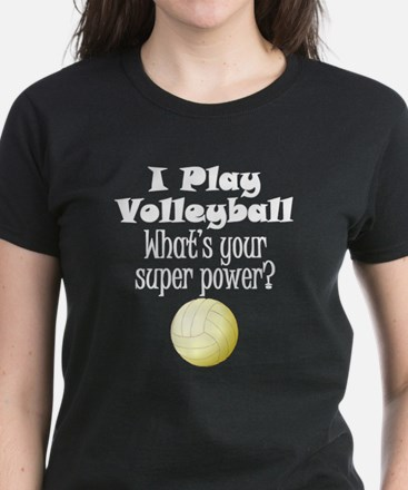 I Play Volleyball What's Your Super Power? T-Shirt