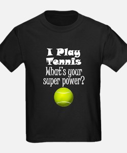 I Play Tennis What's Your Super Power? T-Shirt