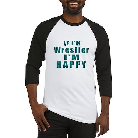 Wrestler I Am Happy Baseball Tee