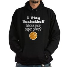 I Play Basketball What's Your Super Power? Hoodie
