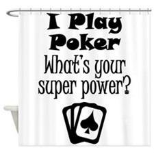 I Play Poker What's Your Super Power? Shower Curta