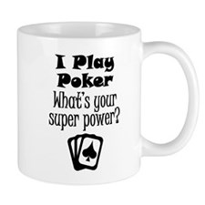 I Play Poker What's Your Super Power? Mugs