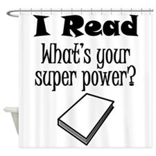 I Read What's Your Super Power? Shower Curtain