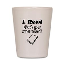 I Read What's Your Super Power? Shot Glass