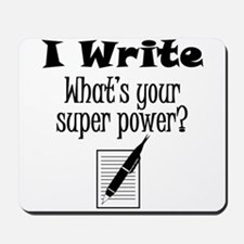 I Write What's Your Super Power? Mousepad