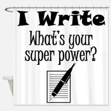 I Write What's Your Super Power? Shower Curtain