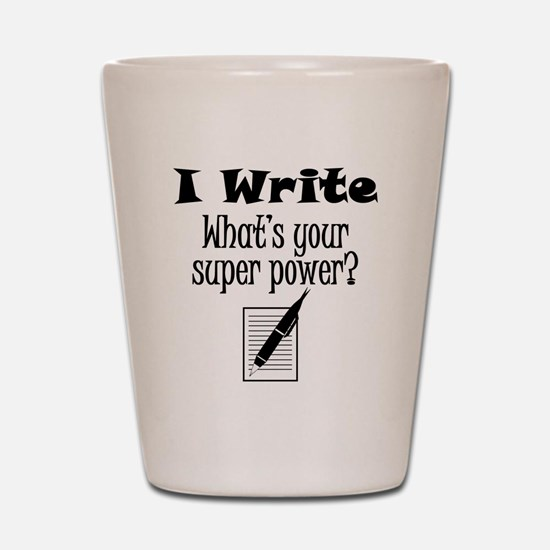I Write What's Your Super Power? Shot Glass
