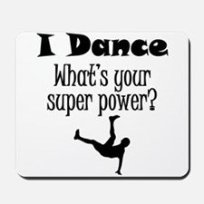 I Dance What's Your Super Power? Mousepad