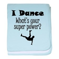 I Dance What's Your Super Power? baby blanket