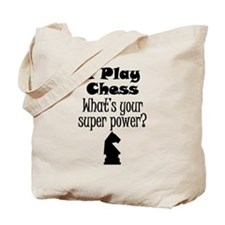 I Play Chess What's Your Super Power? Tote Bag