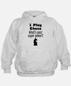 I Play Chess What's Your Super Power? Hoodie