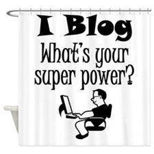 I Blog What's Your Super Power? Shower Curtain