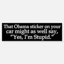 Yes, Im Stupid Bumper Bumper Bumper Sticker
