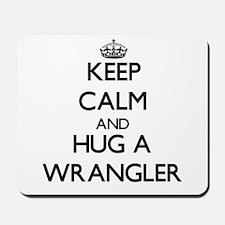 Keep Calm and Hug a Wrangler Mousepad