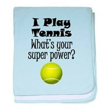 I Play Tennis What's Your Super Power? baby blanke