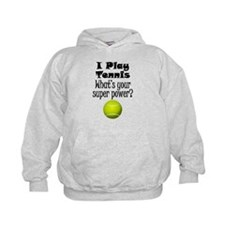 I Play Tennis What's Your Super Power? Hoodie