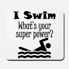 I Swim What's Your Super Power? Mousepad