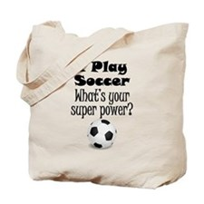 I Play Soccer What's Your Super Power? Tote Bag