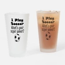 I Play Soccer What's Your Super Power? Drinking Gl