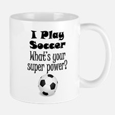 I Play Soccer What's Your Super Power? Mugs