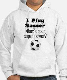 I Play Soccer What's Your Super Power? Hoodie
