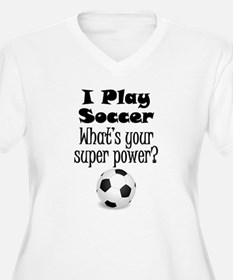 I Play Soccer What's Your Super Power? Plus Size T