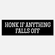 Honk if anything falls off... Bumper Bumper Bumper Sticker