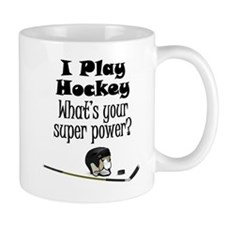 I Play Hockey What's Your Super Power? Mugs