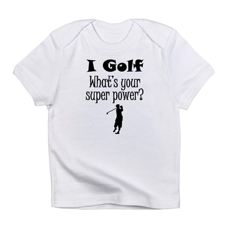 I Golf What's Your Super Power? Infant T-Shirt
