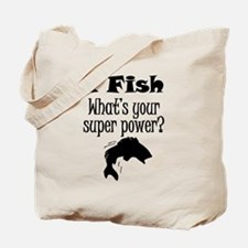 I Fish What's Your Super Power? Tote Bag