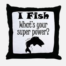 I Fish What's Your Super Power? Throw Pillow