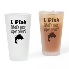 I Fish What's Your Super Power? Drinking Glass