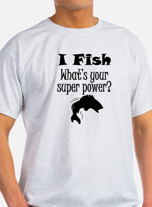 I Fish What's Your Super Power? T-Shirt